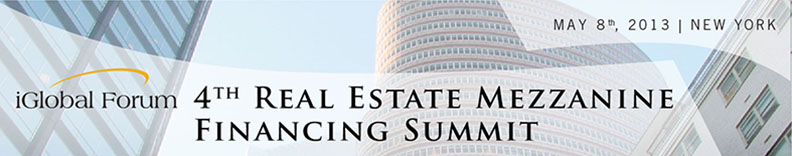 iGlobal 4th Real Estate Mezzanine Financing Summit May 8th 2013 New York